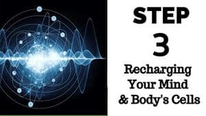Step 3 - Recharging your miind & body's cells
